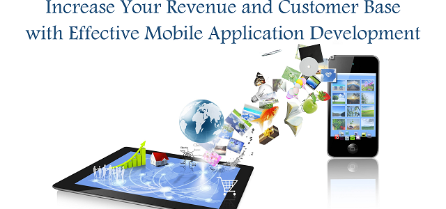 Increase Your Revenue & Customer Base with Effective Mobile App Development
