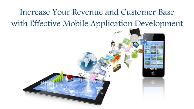 Increase Your Revenue and Customer Base with Effective Mobile Application Development