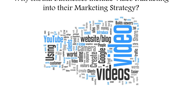 Why should businesses include Video into their Marketing Strategy?